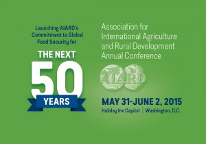 "Image reads ""Launching AIARD's Commitment to Global Food Security for THE NEXT 50 YEARS, Association for International Agriculture and Rural Development Annual Conference, AIARD, MAY 31-JUNE 2, 2015, Holiday Inn Capital 
