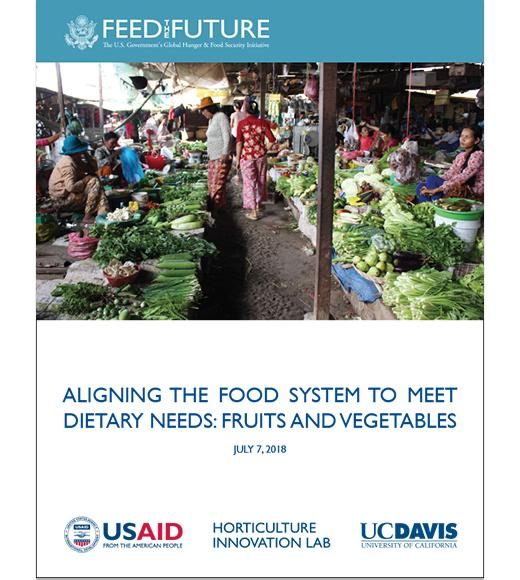 "Feed the Future report cover with Cambodia vegetable market photo. ""Aligning the Food System to Meet Dietary Needs: Fruits and Vegetables"" July 7, 2018 with logos: USAID - Horticulture Innovation Lab - UC Davis"