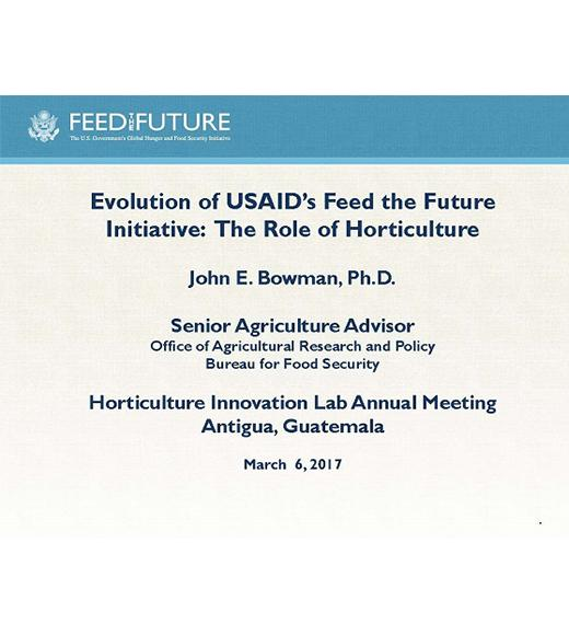 """USAID's Feed the Future Initiative: Role of Horticulture, John Bowman"" title slide"