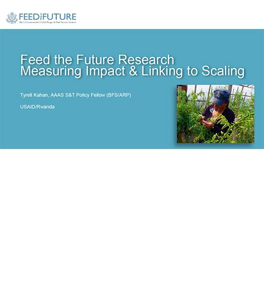 Feed the Future Research- Measuring impact and linking to scaling, presentation by Tyrell Kahan, USAID