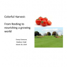 Title slide- Colorful Harvest from feeding to nourishing a growing world Emmy Simmons March 26