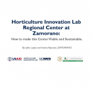 """Horticulture Innovation lab Regional Center at Zamorano: How to make the Center Viable and Sustainable"" title slide"