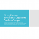 "Title slide from Rose Koenig's presentation with title ""Strengthening Institutional Capacity to Catalyze Change"""