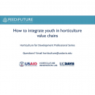 Title slide: How to integrate youth in horticulture value chains - Horticulture for Development Professional Series