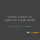 """USING VIDEO TO AMPLIFY YOUR WORK"" title slide - John Mounier, filmmaker, UC Davis logo"