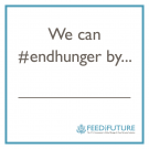 We can #endhunger by ... / Feed the Future